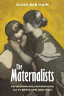 The Maternalists: Psychoanalysis, Motherhood, and the British Welfare State (Intellectual History of the Modern Age) Cover Image