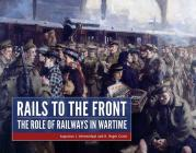 Rails to the Front: The Role of Railways in Wartime Cover Image