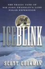 Ice Blink: The Tragic Fate of Sir John Franklin's Lost Polar Expedition Cover Image