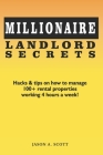 Millionaire Landlord Secrets: Hacks & tips on how to manage 100+ rental properties working 4 hours a week! Cover Image