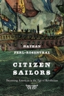 Citizen Sailors: Becoming American in the Age of Revolution Cover Image