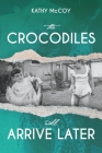 The  Crocodiles Will Arrive Later Cover Image