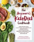 The Beginner's KetoDiet Cookbook: Over 100 Delicious Whole Food, Low-Carb Recipes for Getting in the Ketogenic Zone Breaking Your Weight-Loss Plateau, and Living Keto for Life Cover Image