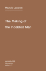 The Making of the Indebted Man: An Essay on the Neoliberal Condition (Semiotext(e) Intervention (Numbered) #13) Cover Image