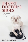 The Pet Doctor's Shoes: True Tales from the Trenches of Veterinary Medicine Cover Image