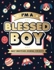 I'm A Blessed Boy: 5 Minute Daily Gratitude Journal For Boys With Prompts (Kids Gratitude Journal) Cover Image