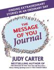 The Message of You Journal: Finding Extraordinary Stories in an Ordinary Day Cover Image
