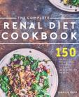 The Complete Renal Diet Cookbook: 150 Delicious Renal Diet Recipes to Keep Your Kidneys Healthy Cover Image