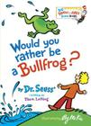Would You Rather Be a Bullfrog? (Big Bright & Early Board Book) Cover Image