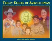 Treaty Elders of Saskatchewan: Our Dream Is That Our Peoples Will One Day Be Clearly Recognized as Nations Cover Image