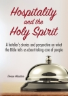 Hospitality and the Holy Spirit: A hotelier's stories and perspective on what the Bible tells us about taking care of people Cover Image