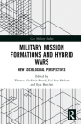 Military Mission Formations and Hybrid Wars: New Sociological Perspectives (Cass Military Studies) Cover Image
