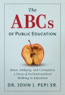 The ABCs of Public Education: Abuse, Bullying, and Corruption: A Story of Institutionalized Mobbing in Education Cover Image