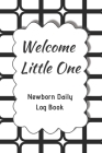 Welcome Little One Newborn Daily Log Book: Register Activities, Daily Care, Record Sleep, Diapers, Feed. Perfect Gift For New Moms Or Nannies ( Newbor Cover Image