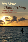 It's More Than Fishing: The Art of Texas Trout and Redfish Angling (Harte Research Institute for Gulf of Mexico Studies Series, Sponsored by the Harte Research Institute for Gulf of Mexico Studies, Texas A&M University-Corpus Christi) Cover Image