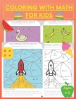 Coloring With Math for Kids: Practice Addition Multiplication Division Subtraction, Color by number, Activity Workbook ages 4 - 8, grades 1 -3 Cover Image
