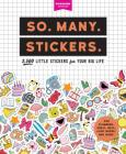So. Many. Stickers.: 2,500 Little Stickers for Your Big Life (Pipsticks+Workman) Cover Image