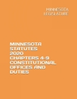 Minnesota Statutes 2020 Chapters 4-9 Constitutional Offices and Duties Cover Image