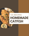 123 Homemade Catfish Recipes: The Best-ever of Catfish Cookbook Cover Image