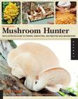 The Complete Mushroom Hunter: An Illustrated Guide to Finding, Harvesting, and Enjoying Wild Mushrooms Cover Image
