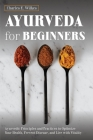 Ayurveda For Beginners: Ayurvedic Principles and Practices to Optimize Your Health, Prevent Disease, and Live with Vitality Cover Image