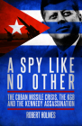 A Spy Like No Other: The Cuban Missile Crisis, the KGB and the Kennedy Assassination Cover Image