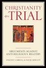Christianity on Trial: Arguments Against Anti-Religious Bigotry Cover Image