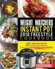 Weight Watchers Instant Pot 2018 Freestyle Cookbook: Easy and Delicious WW Smart Points Recipes (Lose Up to 20 Pounds in 3 Weeks) Cover Image