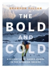 The Bold and Cold: A History of 25 Classic Climbs in the Canadian Rockies Cover Image
