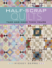 Half-Scrap Quilts: Take and Make Them Yours Cover Image