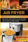 Air Fryer Cookbook for Beginners 2021: Make Tastier, Crisper Food for You and Your Family, with Lots of Easy and Delicious Recipes for Beginners. Help Cover Image