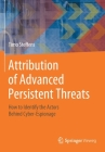 Attribution of Advanced Persistent Threats: How to Identify the Actors Behind Cyber-Espionage Cover Image