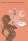 The Mommy Plan, Restoring Your Post-Pregnancy Body Naturally, Using Women's Traditional Wisdom Cover Image