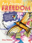 Art Journal Freedom: How to Journal Creatively with Color & Composition Cover Image