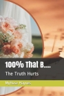 100% That B....: The Truth Hurts Cover Image