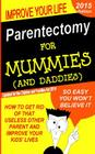 Parentectomy For Mummies (and Daddies): How to get rid of that unwanted other parent, stop access and get sole custody Cover Image