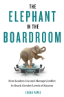The Elephant in the Boardroom: How Leaders Use and Manage Conflict to Reach Greater Levels of Success Cover Image