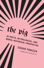 The Pig: In Poetic, Mythological, and Moral-Historical Perspective Cover Image