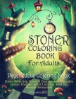 Stoner Coloring Book for Adults - Psychedelic Coloring Book: Stress Relieving Stoner's Designs and Cannabis Lovers Themed Coloring Book for Absolut Re Cover Image