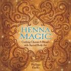 Henna Magic: Crafting Charms & Rituals with Sacred Body Art Cover Image