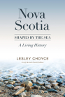 Nova Scotia: Shaped by the Sea: A Living History Cover Image