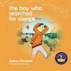 The Boy Who Searched For Silence: Helping Young Children Find Silence Within Themselves Cover Image