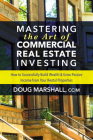 Mastering the Art of Commercial Real Estate Investing: How to Successfully Build Wealth and Grow Passive Income from Your Rental Properties Cover Image