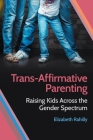 Trans-Affirmative Parenting: Raising Kids Across the Gender Spectrum Cover Image