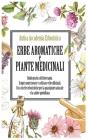 ERBE AROMATICHE e PIANTE MEDICINALI: Guida pratica di fitoterapia. Scopri come trovare e coltivare erbe officinali. Crea ricette erboristiche per la g Cover Image