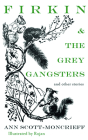 Firkin and the Grey Gangsters: And Other Stories (Ann Scott Moncrieff Children's Series) Cover Image