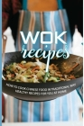 Wok Recipes: How To Cook Chinese Food In Traditional Way, Healthy Recipes For You At Home: Chinese Cookbook Cover Image