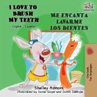 I Love to Brush My Teeth Me encanta lavarme los dientes: English Spanish Bilingual Book (English Spanish Bilingual Collection) Cover Image