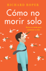 How Not to Die Alone \ Cómo no morir solo (Spanish edition) Cover Image