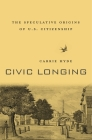 Civic Longing: The Speculative Origins of U.S. Citizenship Cover Image